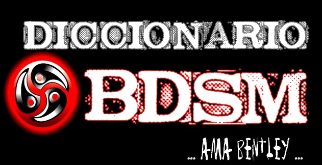 DICCIONARIO BDSM AMA BENTLEY
